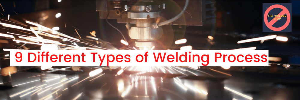 Types of Welding Process and Techniques